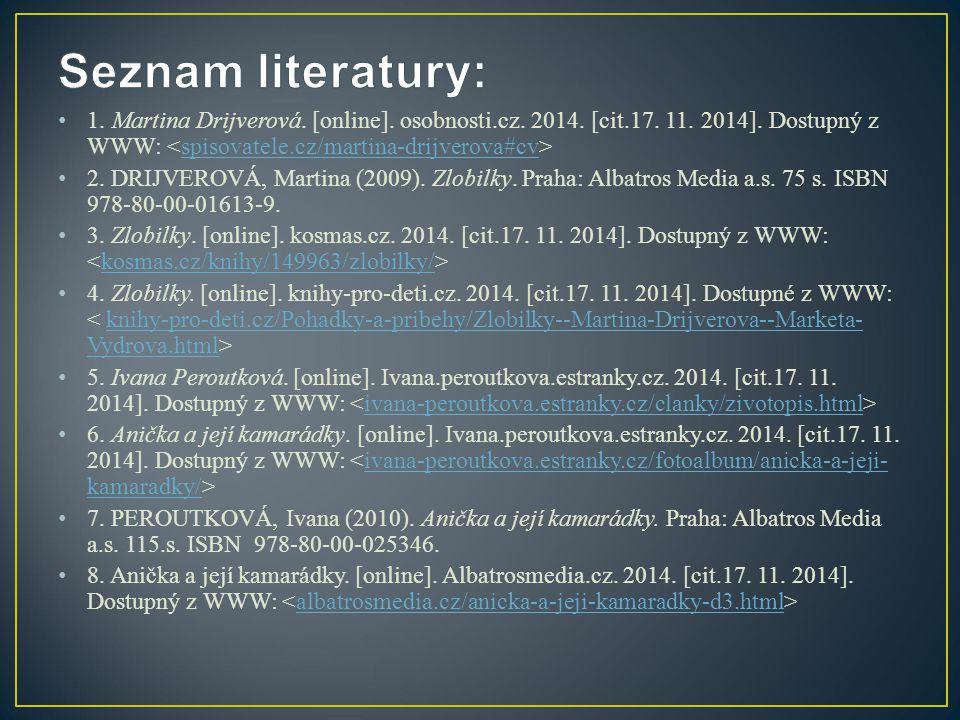 Seznam literatury: 1. Martina Drijverová. [online]. osobnosti.cz. 2014. [cit.17. 11. 2014]. Dostupný z WWW: <spisovatele.cz/martina-drijverova#cv>